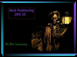 Skull Positioning      DMI 55