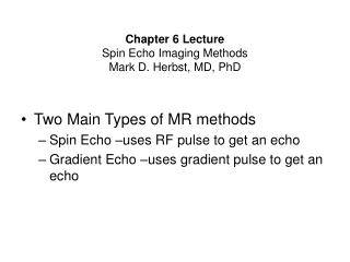 Chapter 6 Lecture Spin Echo Imaging Methods Mark D. Herbst, MD, PhD