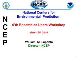 William. M. Lapenta Director, NCEP