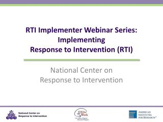 RTI Implementer Webinar Series: Implementing  Response  to Intervention (RTI)