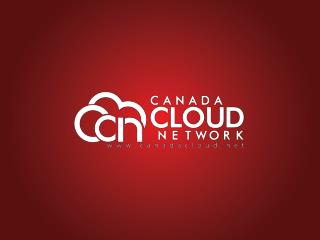 About the Canada Cloud Network Canadian non-profit industry forum for Cloud Computing