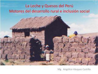 La Leche y Quesos del Perú Motores del desarrollo rural e inclusión social