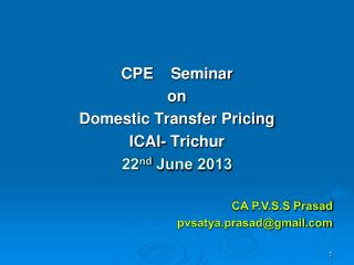 CPE  Seminar  on  Domestic Transfer Pricing ICAI-  Trichur 22 nd  June 2013 CA P.V.S.S Prasad