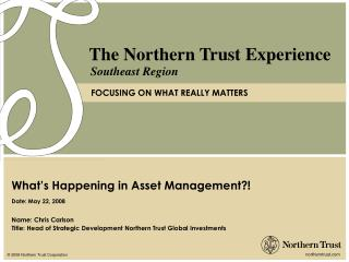 Name: Chris Carlson Title: Head of Strategic Development Northern Trust Global Investments