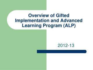 Overview of Gifted Implementation and Advanced Learning Program (ALP)