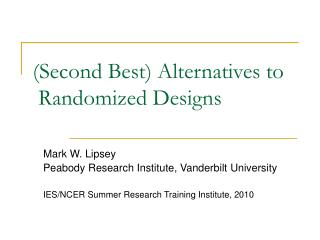 (Second Best) Alternatives to   Randomized Designs