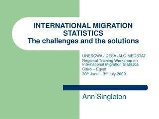 INTERNATIONAL MIGRATION  STATISTICS The challenges and the solutions