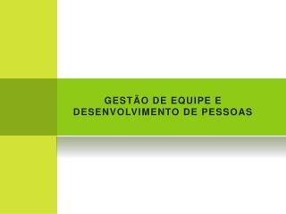 GESTÃO DE EQUIPE E DESENVOLVIMENTO DE PESSOAS
