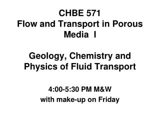 CHBE 571  Flow and Transport in Porous Media  I Geology, Chemistry and Physics of Fluid Transport