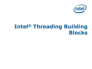Intel �  Threading Building Blocks