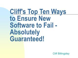 Cliff's Top Ten Ways to Ensure New Software to Fail - Absolutely Guaranteed!