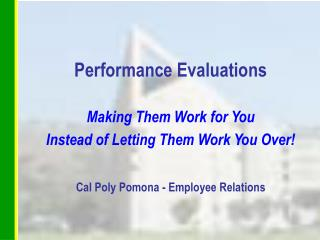 Performance Evaluations Making Them Work for You Instead of Letting Them Work You Over!