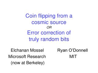 Coin flipping from a  cosmic source OR Error correction of  truly random bits