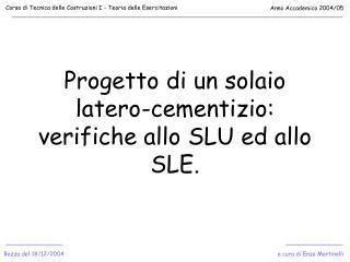 Progetto di un solaio latero-cementizio: verifiche allo SLU ed allo SLE.