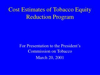 Cost Estimates of Tobacco Equity Reduction Program