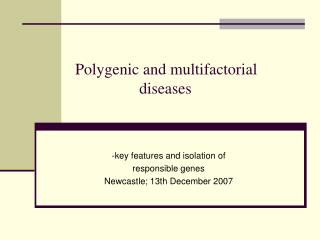 Polygenic and multifactorial             		diseases