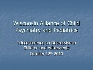 Wisconsin Alliance of Child Psychiatry and Pediatrics