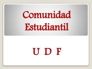 Comunidad Estudiantil U  D  F