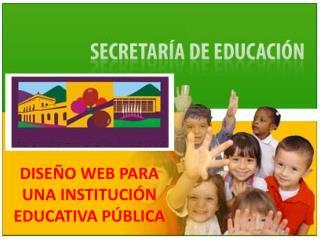 DISEÑO WEB PARA UNA INSTITUCIÓN EDUCATIVA PÚBLICA
