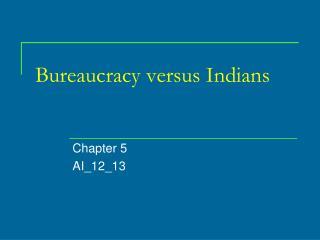 Bureaucracy versus Indians