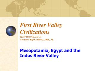 First River Valley Civilizations Tracy Rosselle, M.A.T. Newsome High School, Lithia, FL