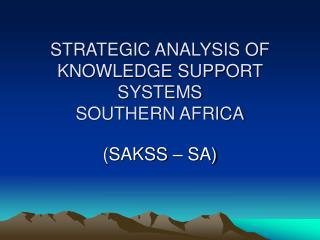 STRATEGIC ANALYSIS OF KNOWLEDGE SUPPORT SYSTEMS  SOUTHERN AFRICA