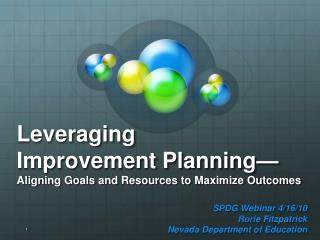 Leveraging Improvement Planning— Aligning Goals and Resources to Maximize Outcomes