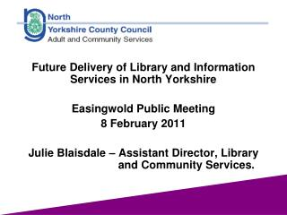 Future Delivery of Library and Information Services in North Yorkshire  Easingwold Public Meeting 8 February 2011  Julie