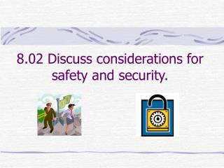8.02 Discuss considerations for safety and security.