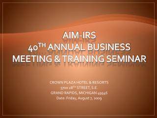 AIM-IRS 40 TH  ANNUAL BUSINESS MEETING & TRAINING SEMINAR