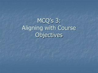 MCQ's 3: Aligning with Course Objectives