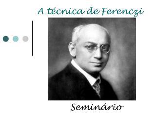 A técnica de Ferenczi