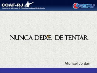NUNCA DEIXE  DE TENTAR Michael Jordan