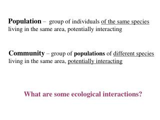 Population    group of individuals of the same species living in the same area, potentially interacting