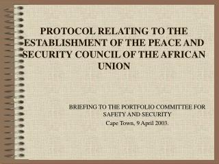 PROTOCOL RELATING TO THE ESTABLISHMENT OF THE PEACE AND SECURITY COUNCIL OF THE AFRICAN UNION