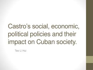 Castro's social, economic, political policies and their impact on Cuban society.