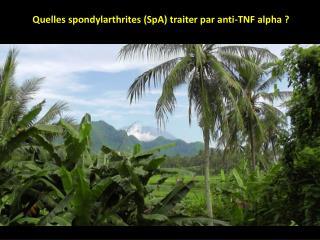 Quelles spondylarthrites SpA traiter par anti-TNF alpha