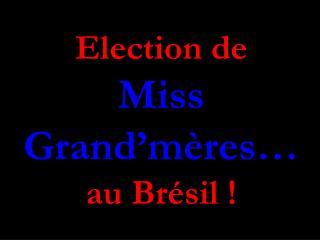 Election de  Miss Grand�m�res� au Br�sil !