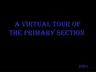 A A Virtual Tour of the Primary Section