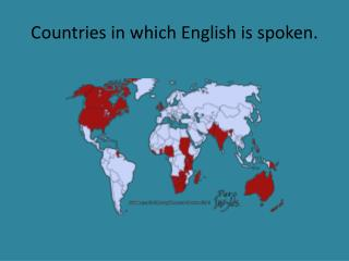 Countries in which English is  spoken.