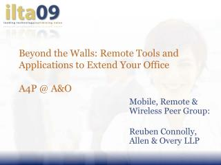Beyond the Walls: Remote Tools and Applications to Extend Your Office A4P @ A&O