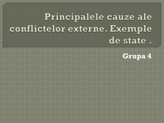 Principalele  cauze ale conflictelor externe.  Exemple  de state  .