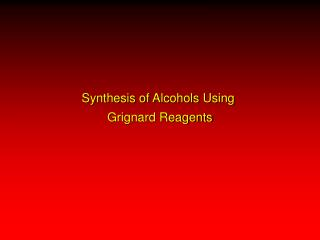 Synthesis of Alcohols Using  Grignard Reagents