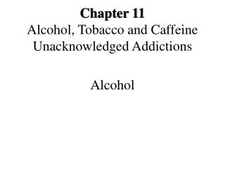 Chapter 11 Alcohol, Tobacco and Caffeine Unacknowledged Addictions