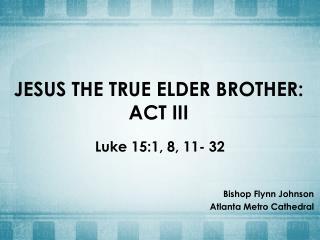 JESUS THE TRUE ELDER  BROTHER: ACT III