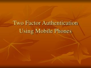 Two Factor Authentication Using Mobile Phones