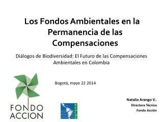 Natalia Arango V.. Directora Técnica Fondo Acción