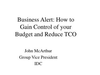 Business Alert: How to Gain Control of your Budget and Reduce TCO