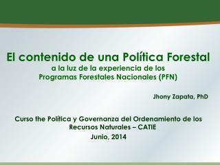 Curso the Política y Governanza del Ordenamiento de los Recursos Naturales – CATIE Junio, 2014