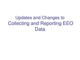 Updates and Changes to Collecting and Reporting EEO Data